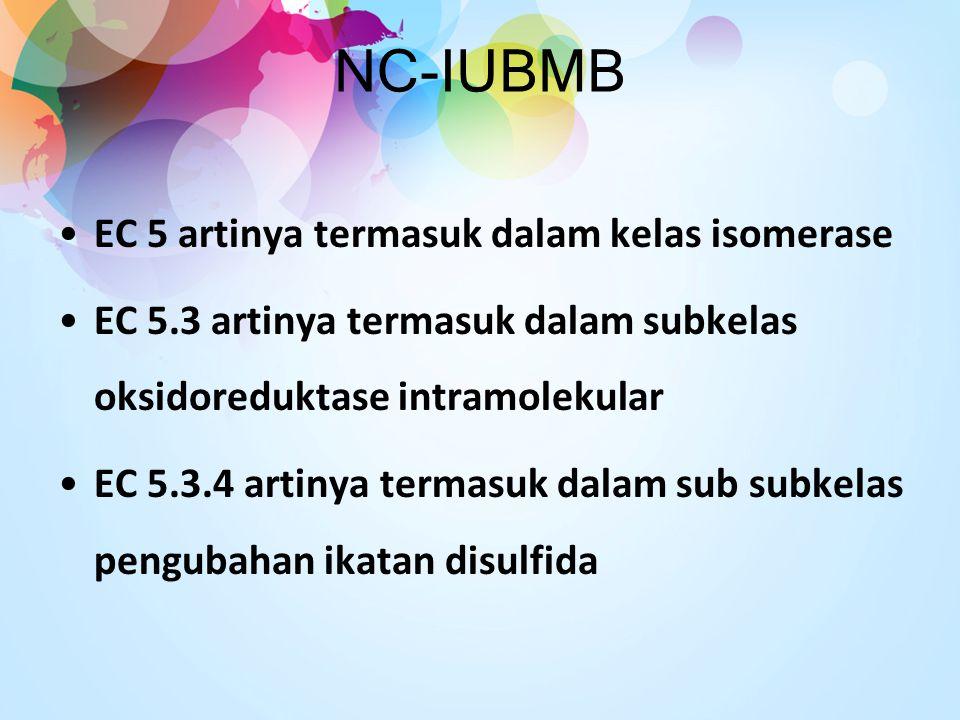 NC-IUBMB EC 5 artinya termasuk dalam kelas isomerase EC 5.3 artinya termasuk dalam subkelas oksidoreduktase intramolekular EC 5.3.4 artinya termasuk d