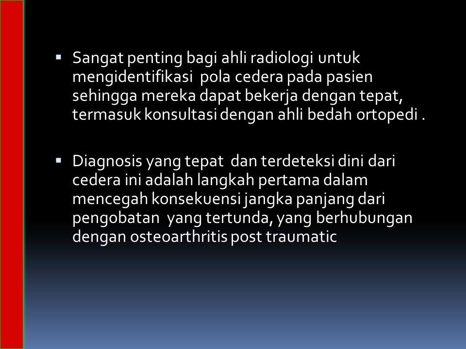  Sangat penting bagi ahli radiologi untuk mengidentifikasi pola cedera pada pasien sehingga mereka dapat bekerja dengan tepat, termasuk konsultasi dengan ahli bedah ortopedi.