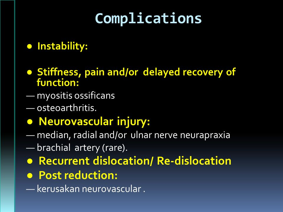 Complications ● Instability: ● Stiffness, pain and/or delayed recovery of function: — myositis ossificans — osteoarthritis.