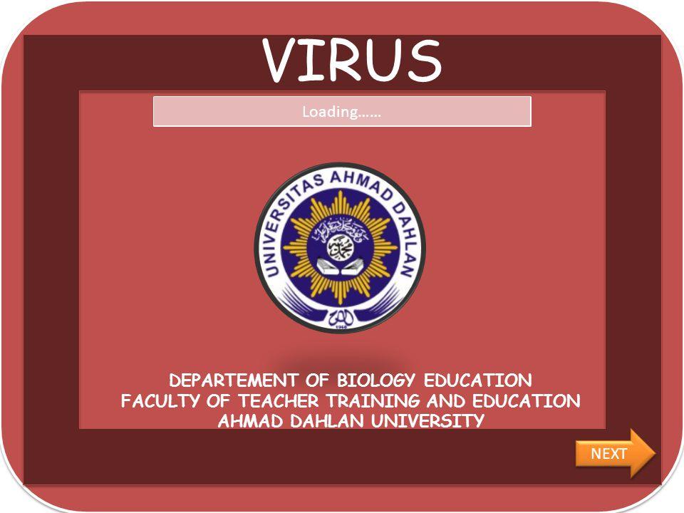 VIRUS DEPARTEMENT OF BIOLOGY EDUCATION FACULTY OF TEACHER TRAINING AND EDUCATION AHMAD DAHLAN UNIVERSITY Loading…… NEXT