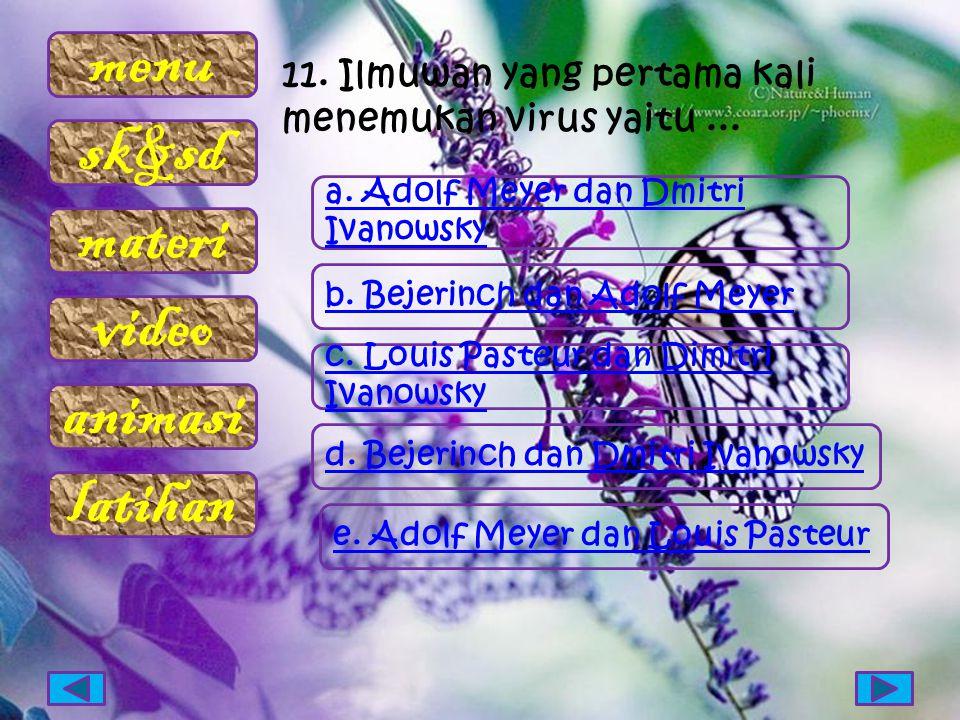 menu sk&sd materi video animasi latihan 11. Ilmuwan yang pertama kali menemukan virus yaitu... a. Adolf Meyer dan Dmitri Ivanowsky b. Bejerinch dan Ad