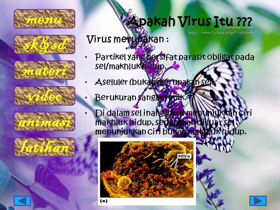 menu sk&sd materi video animasi latihan Virus merupakan : Partikel yang bersifat parasit obligat pada sel/makhluk hidup. Aseluler (bukan merupakan sel