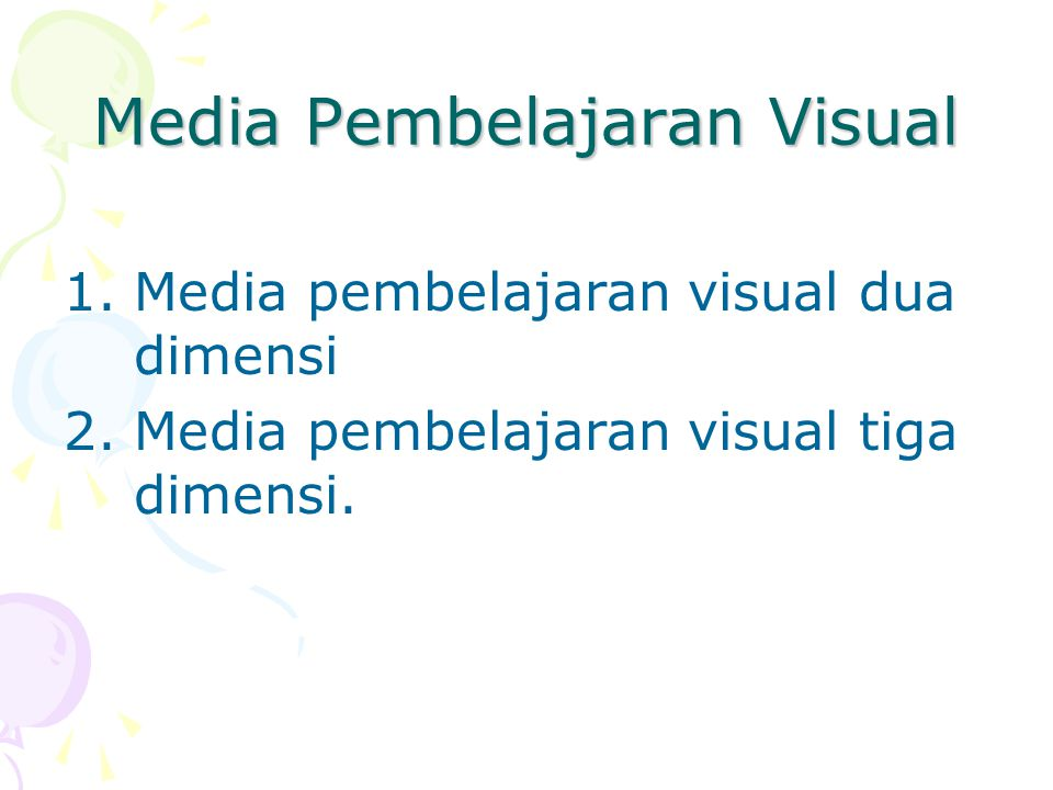 Media Pembelajaran Visual 1.Media pembelajaran visual dua dimensi 2.Media pembelajaran visual tiga dimensi.