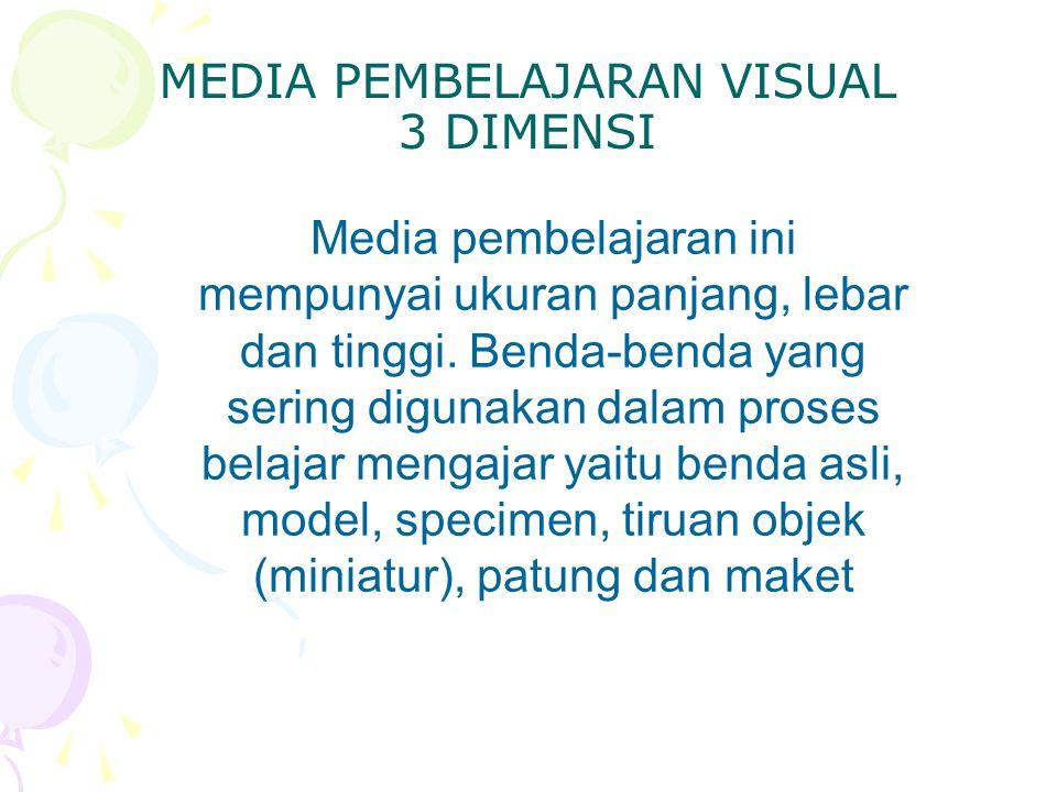 MEDIA PEMBELAJARAN VISUAL 3 DIMENSI Media pembelajaran ini mempunyai ukuran panjang, lebar dan tinggi. Benda-benda yang sering digunakan dalam proses