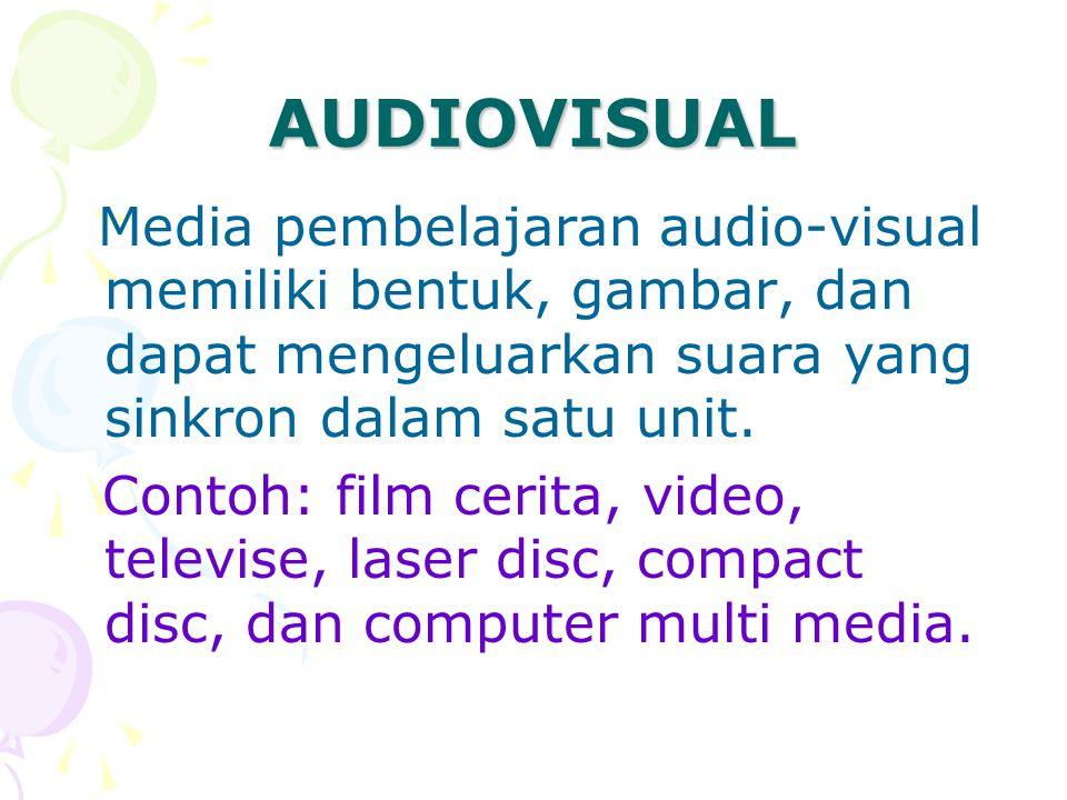 AUDIOVISUAL Media pembelajaran audio-visual memiliki bentuk, gambar, dan dapat mengeluarkan suara yang sinkron dalam satu unit. Contoh: film cerita, v