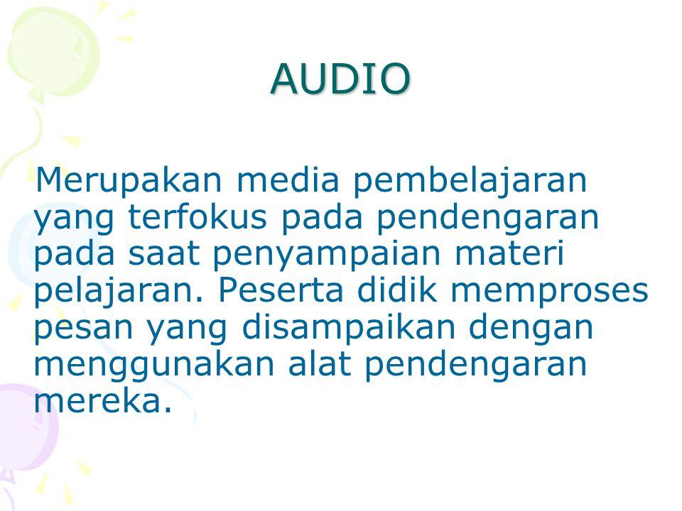 AUDIO Merupakan media pembelajaran yang terfokus pada pendengaran pada saat penyampaian materi pelajaran. Peserta didik memproses pesan yang disampaik