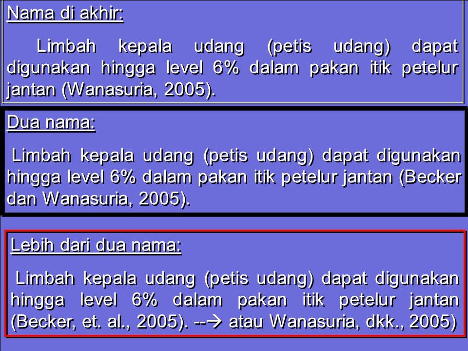 Nama di akhir: Limbah kepala udang (petis udang) dapat digunakan hingga level 6% dalam pakan itik petelur jantan (Wanasuria, 2005). Nama di akhir: Lim