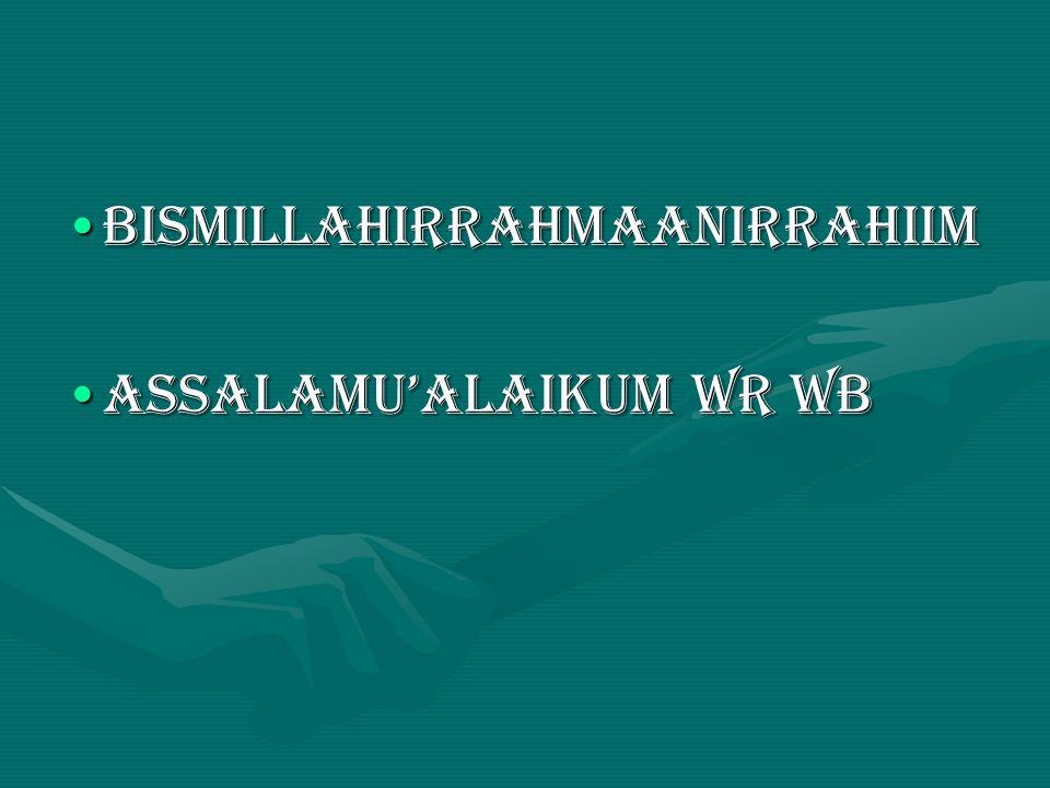BISMILLAHIRRAHMAANIRRAHIIM ASSALAMU'ALAIKUM WR WB