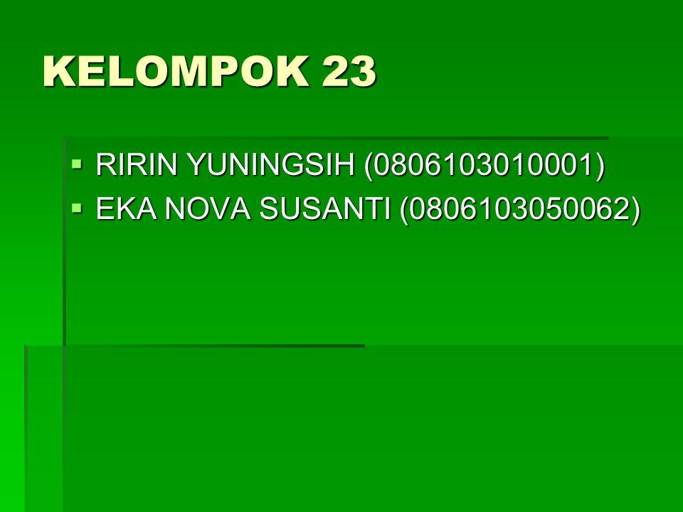KELOMPOK 23 RRRRIRIN YUNINGSIH (0806103010001) EEEEKA NOVA SUSANTI (0806103050062)
