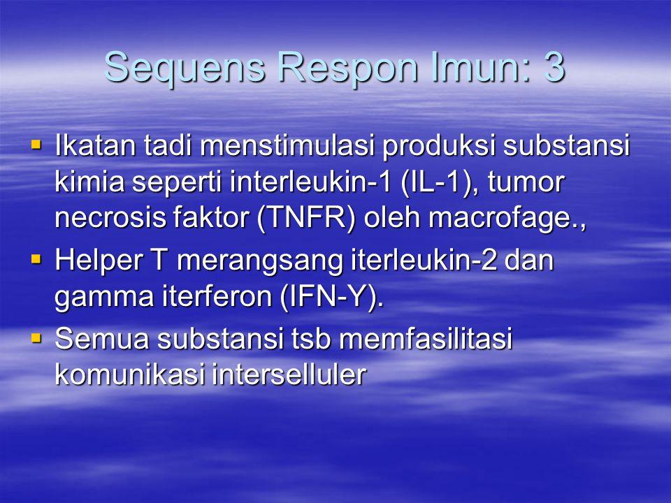 Sequens Respon Imun: 3  Ikatan tadi menstimulasi produksi substansi kimia seperti interleukin-1 (IL-1), tumor necrosis faktor (TNFR) oleh macrofage.,