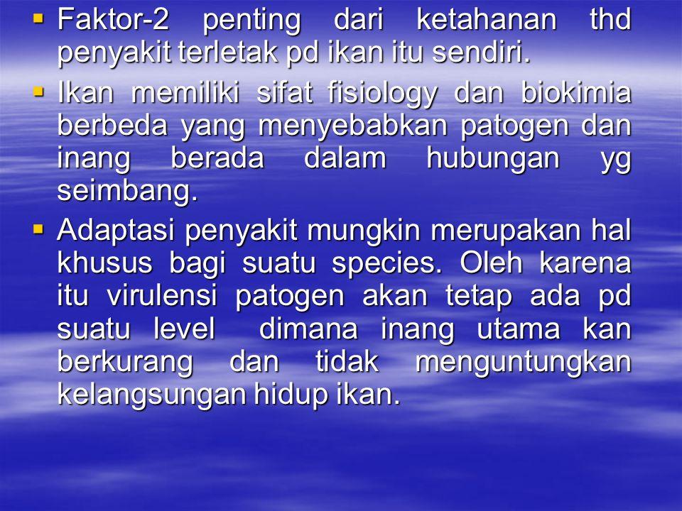  Faktor-2 penting dari ketahanan thd penyakit terletak pd ikan itu sendiri.  Ikan memiliki sifat fisiology dan biokimia berbeda yang menyebabkan pat