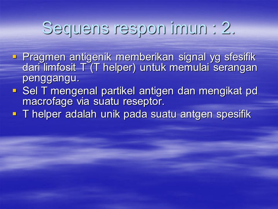 Sequens respon imun : 2.  Pragmen antigenik memberikan signal yg sfesifik dari limfosit T (T helper) untuk memulai serangan penggangu.  Sel T mengen