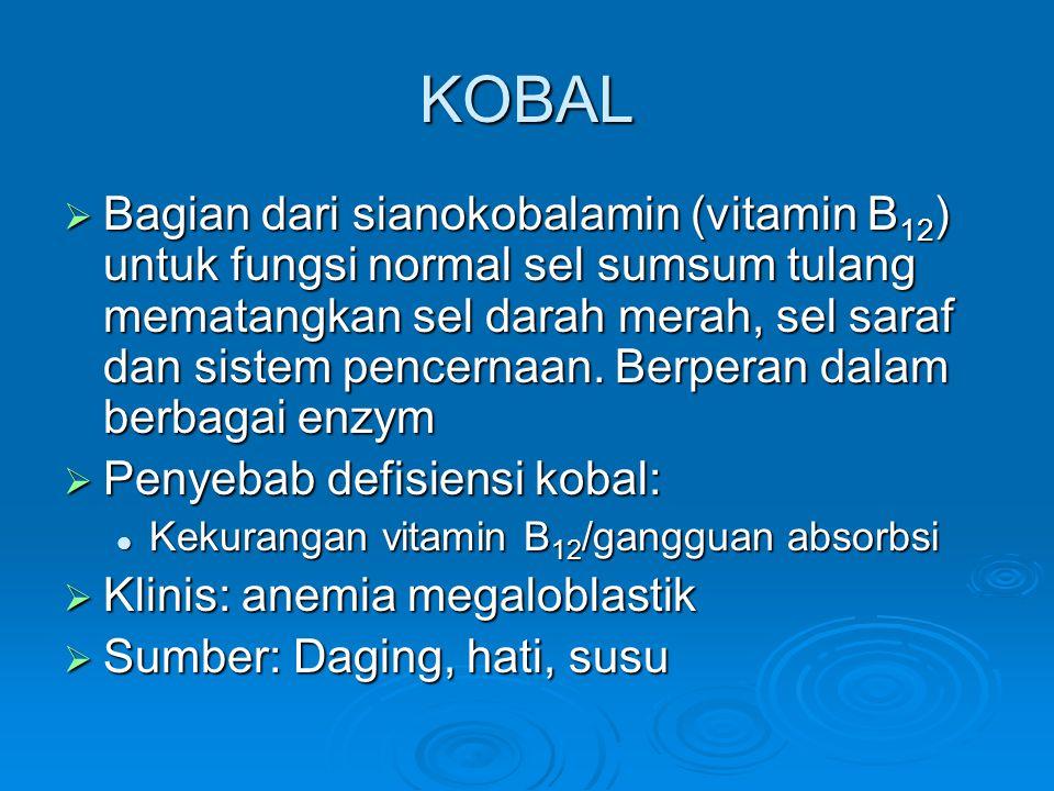 KOBAL  Bagian dari sianokobalamin (vitamin B 12 ) untuk fungsi normal sel sumsum tulang mematangkan sel darah merah, sel saraf dan sistem pencernaan.
