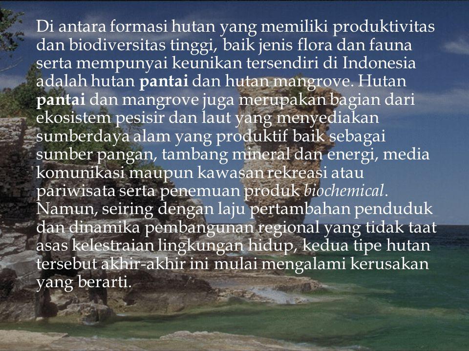 Di antara formasi hutan yang memiliki produktivitas dan biodiversitas tinggi, baik jenis flora dan fauna serta mempunyai keunikan tersendiri di Indone