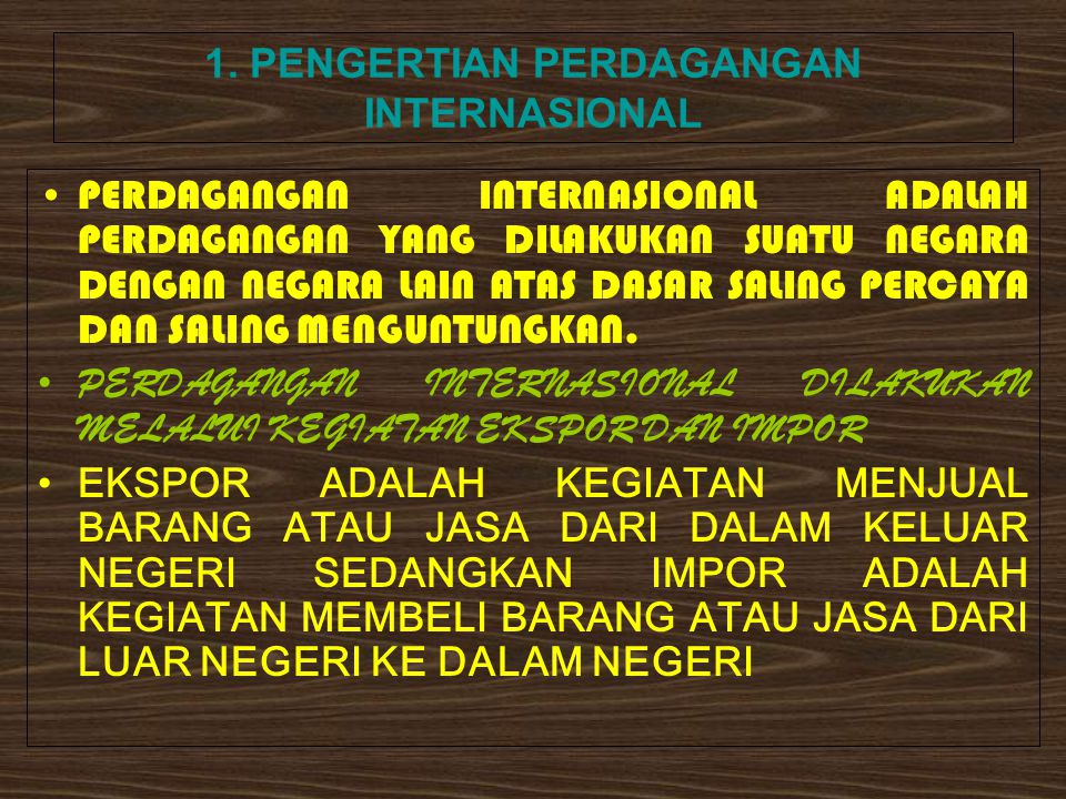 A. PERDAGANGAN INTERNASIONAL 1.PENGERTIAN PERDAGANGAN INTERNASIONAL 2.FAKTOR PENDORONG PERDAGANGAN INTERNASIONAL 3.MANFAAT PERDAGANGAN INTERNASIONAL 4