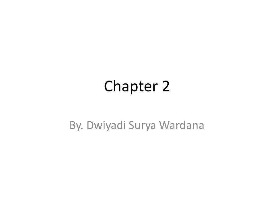 Chapter 2 By. Dwiyadi Surya Wardana