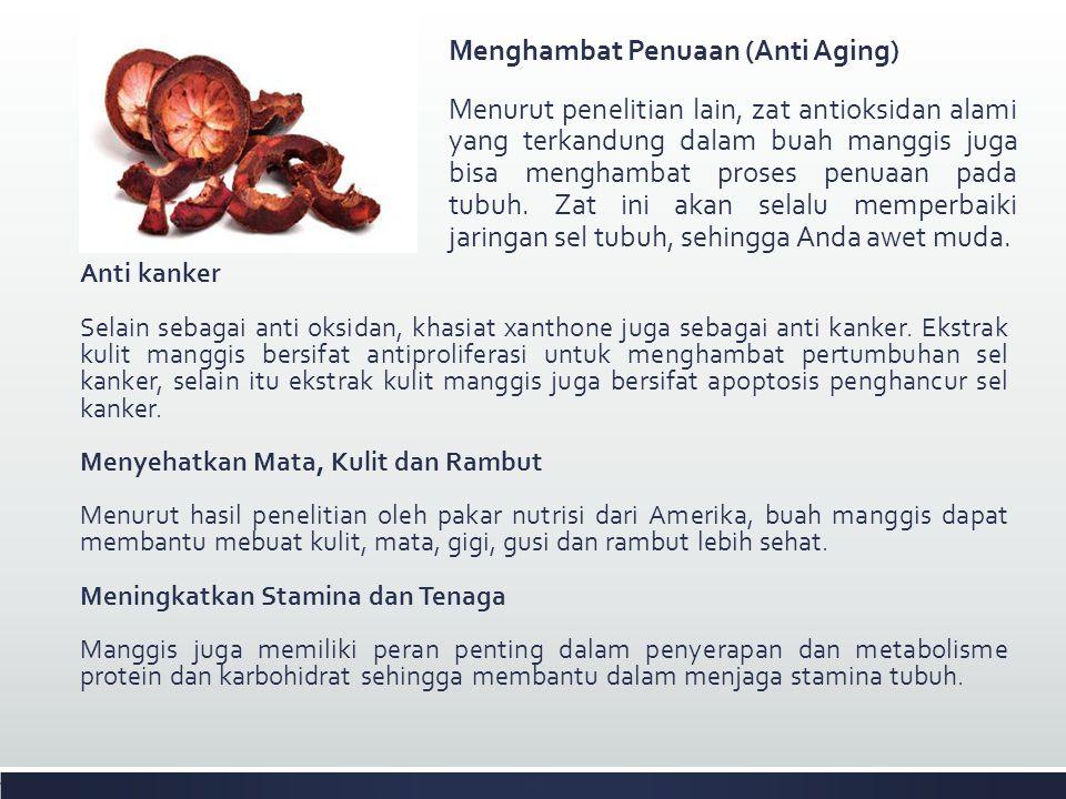Menghambat Penuaan (Anti Aging) Menurut penelitian lain, zat antioksidan alami yang terkandung dalam buah manggis juga bisa menghambat proses penuaan