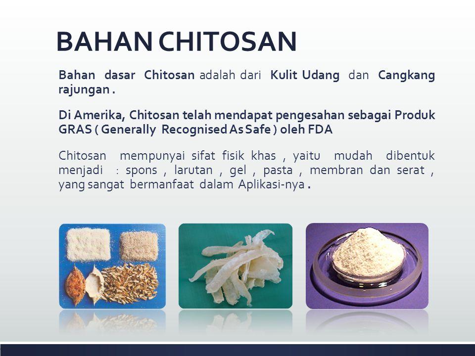 BAHAN CHITOSAN Bahan dasar Chitosan adalah dari Kulit Udang dan Cangkang rajungan. Di Amerika, Chitosan telah mendapat pengesahan sebagai Produk GRAS