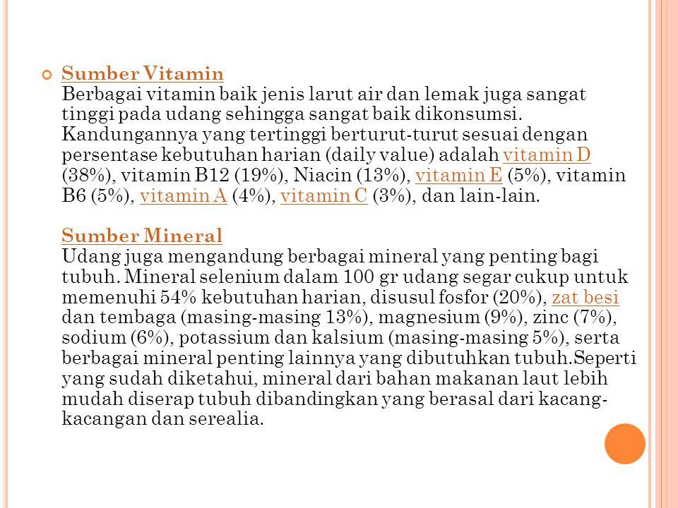 Sumber Vitamin Sumber Vitamin Berbagai vitamin baik jenis larut air dan lemak juga sangat tinggi pada udang sehingga sangat baik dikonsumsi. Kandungan
