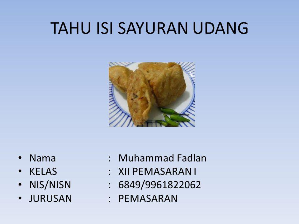 TAHU ISI SAYURAN UDANG Nama: Muhammad Fadlan KELAS: XII PEMASARAN I NIS/NISN: 6849/9961822062 JURUSAN: PEMASARAN