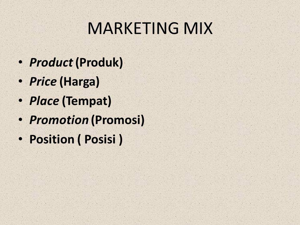 MARKETING MIX Product (Produk) Price (Harga) Place (Tempat) Promotion (Promosi) Position ( Posisi )