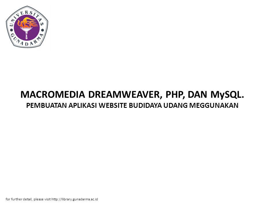 MACROMEDIA DREAMWEAVER, PHP, DAN MySQL. PEMBUATAN APLIKASI WEBSITE BUDIDAYA UDANG MEGGUNAKAN for further detail, please visit http://library.gunadarma