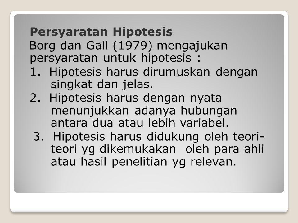 Persyaratan Hipotesis Borg dan Gall (1979) mengajukan persyaratan untuk hipotesis : 1.