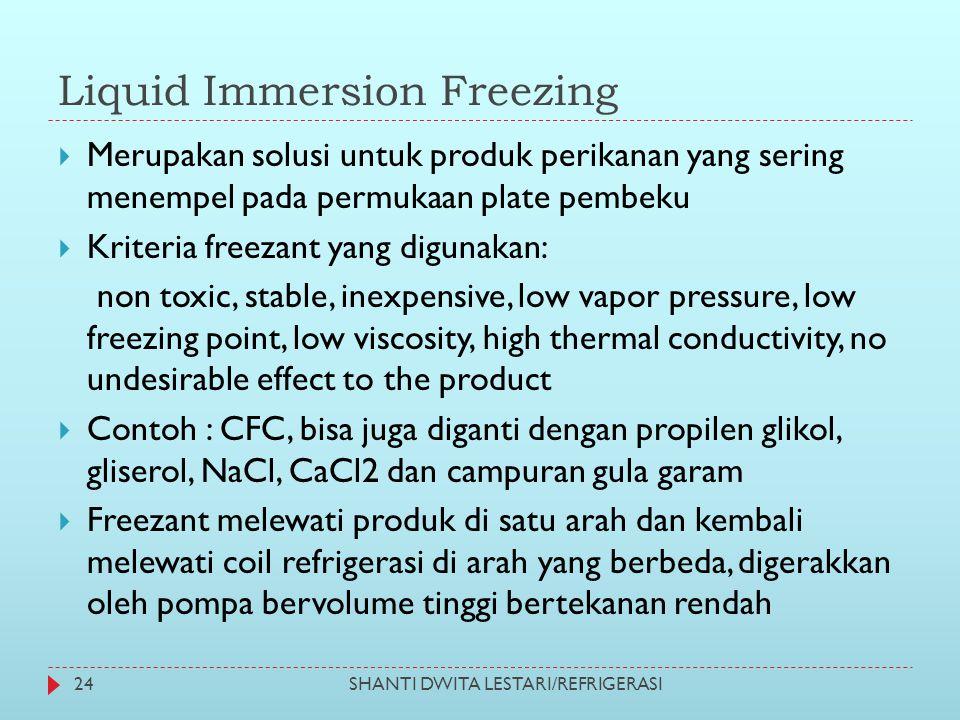Liquid Immersion Freezing  Merupakan solusi untuk produk perikanan yang sering menempel pada permukaan plate pembeku  Kriteria freezant yang digunak
