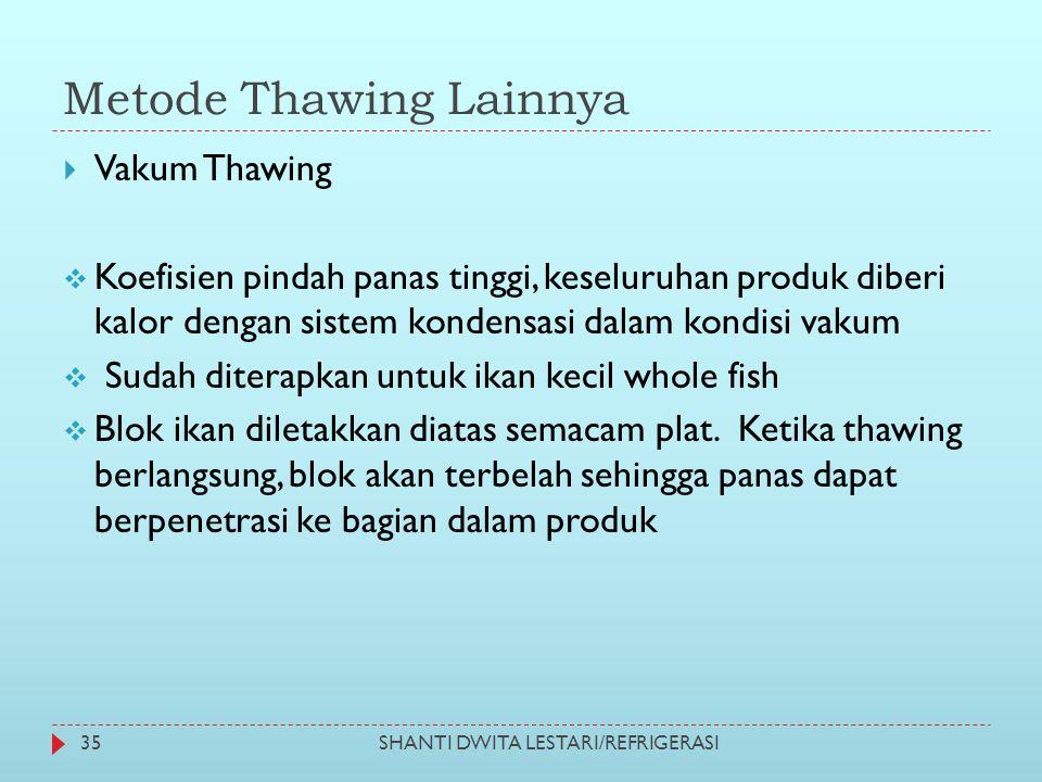 Metode Thawing Lainnya SHANTI DWITA LESTARI/REFRIGERASI35  Vakum Thawing  Koefisien pindah panas tinggi, keseluruhan produk diberi kalor dengan sist