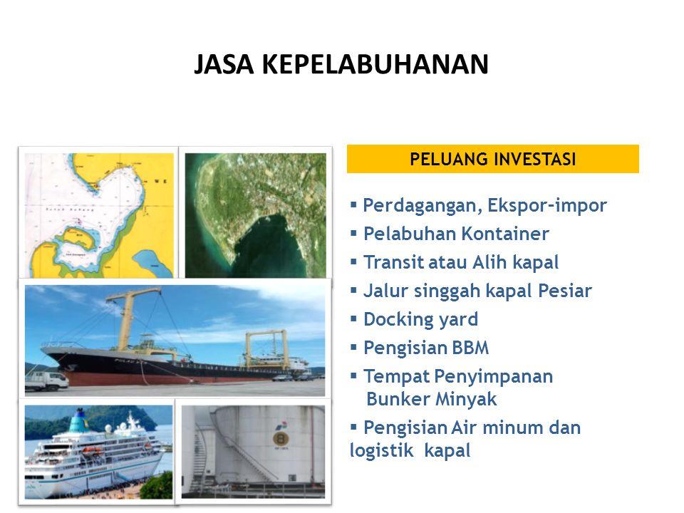 PELUANG INVESTASI  Perdagangan, Ekspor–impor  Pelabuhan Kontainer  Transit atau Alih kapal  Jalur singgah kapal Pesiar  Docking yard  Pengisian BBM  Tempat Penyimpanan Bunker Minyak  Pengisian Air minum dan logistik kapal JASA KEPELABUHANAN