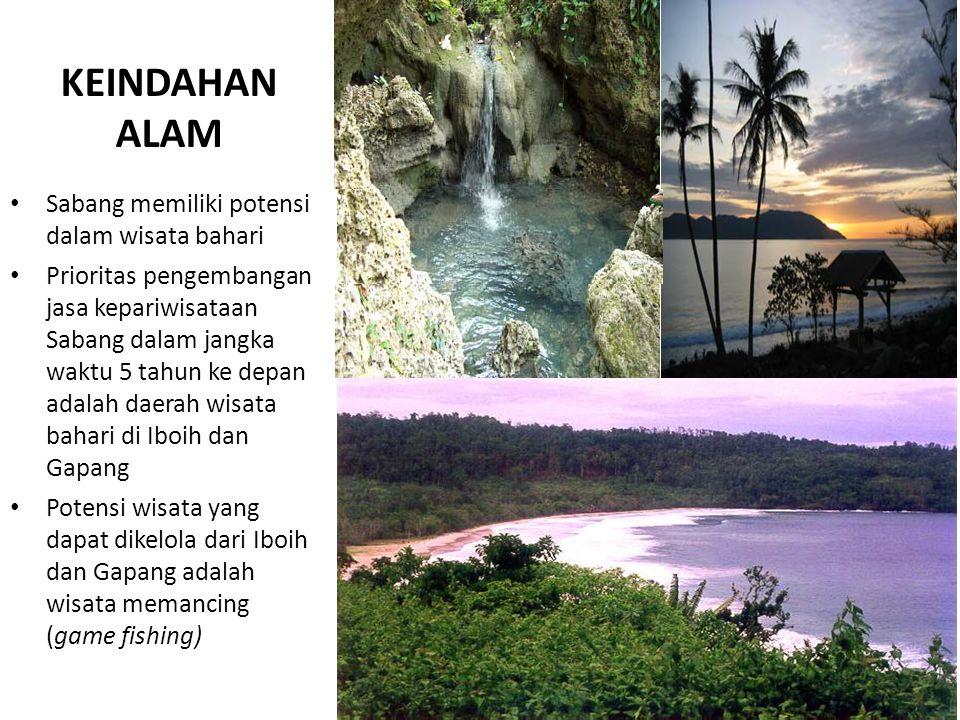 KEINDAHAN ALAM Sabang memiliki potensi dalam wisata bahari Prioritas pengembangan jasa kepariwisataan Sabang dalam jangka waktu 5 tahun ke depan adalah daerah wisata bahari di Iboih dan Gapang Potensi wisata yang dapat dikelola dari Iboih dan Gapang adalah wisata memancing (game fishing)