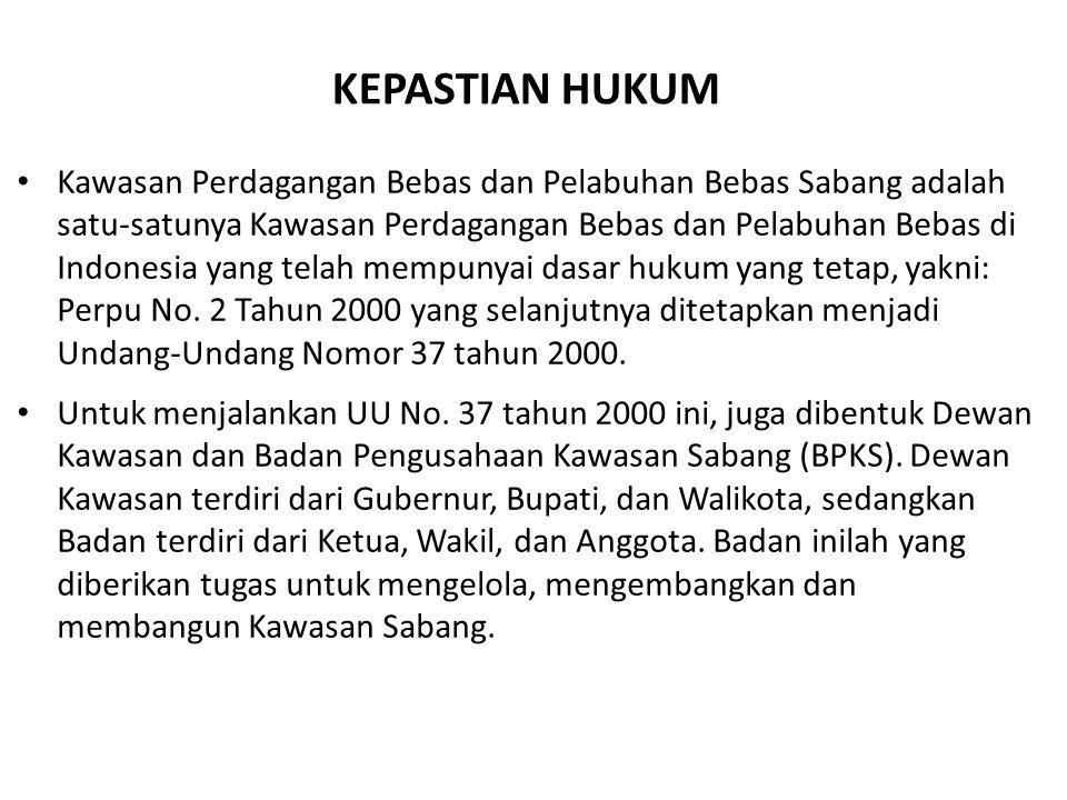 KEPASTIAN HUKUM Kawasan Perdagangan Bebas dan Pelabuhan Bebas Sabang adalah satu-satunya Kawasan Perdagangan Bebas dan Pelabuhan Bebas di Indonesia yang telah mempunyai dasar hukum yang tetap, yakni: Perpu No.