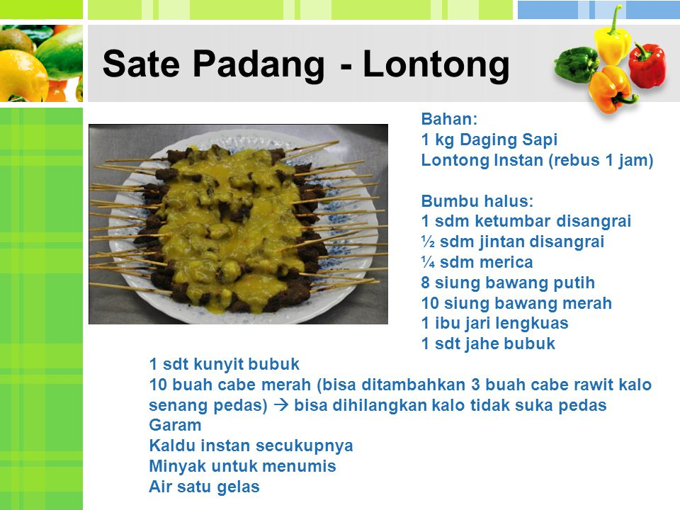 Sate Padang - Lontong Bahan: 1 kg Daging Sapi Lontong Instan (rebus 1 jam) Bumbu halus: 1 sdm ketumbar disangrai ½ sdm jintan disangrai ¼ sdm merica 8