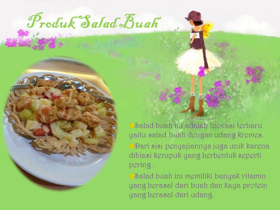 Produk Salad Buah Salad buah ini adalah inovasi terbaru yaitu salad buah dengan udang kremes.