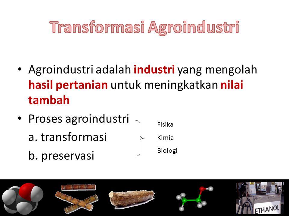 Agroindustri adalah industri yang mengolah hasil pertanian untuk meningkatkan nilai tambah Proses agroindustri a. transformasi b. preservasi Fisika Ki