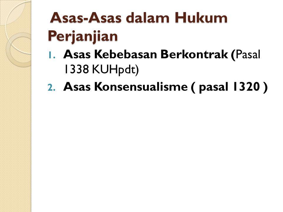 Asas-Asas dalam Hukum Perjanjian Asas-Asas dalam Hukum Perjanjian 1. Asas Kebebasan Berkontrak (Pasal 1338 KUHpdt) 2. Asas Konsensualisme ( pasal 1320