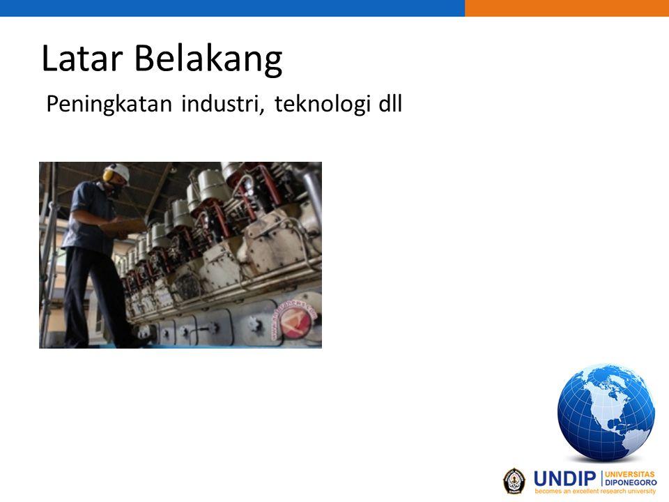 Latar Belakang Peningkatan industri, teknologi dll
