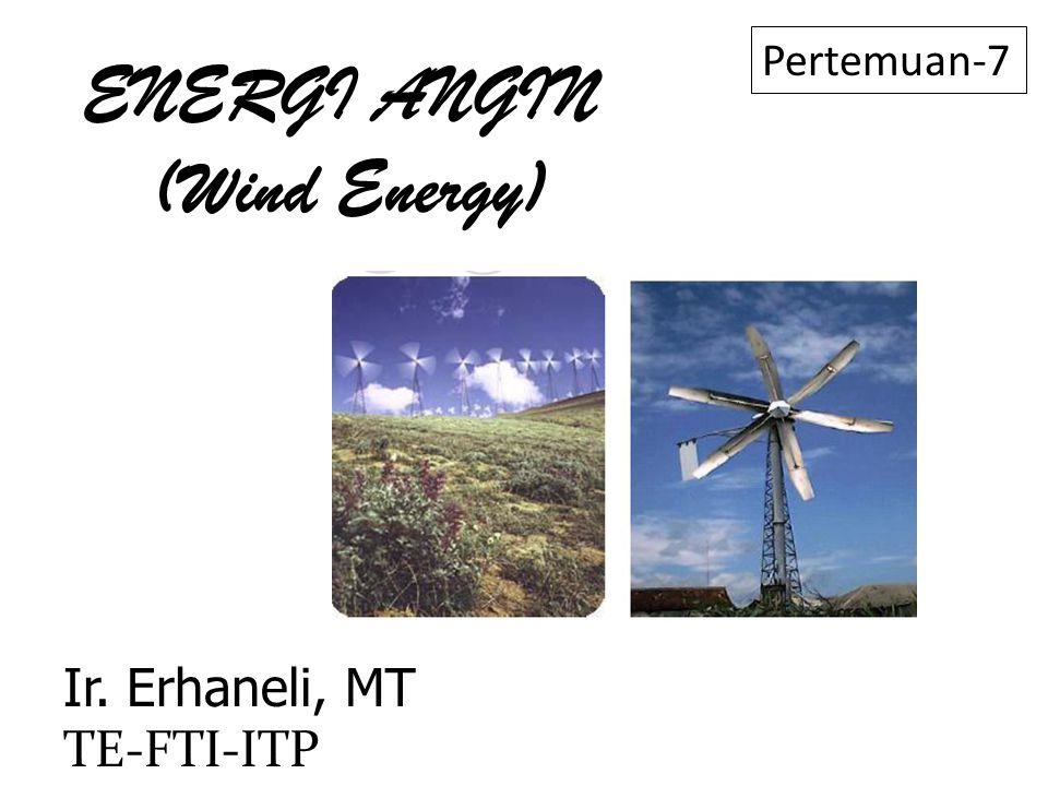 PENDAHULUAN  Energi angin telah lama dikenal dan dimanfaatkan manusia, misalnya untuk perahu layar menggunakan energi angin untuk melewati perairan.