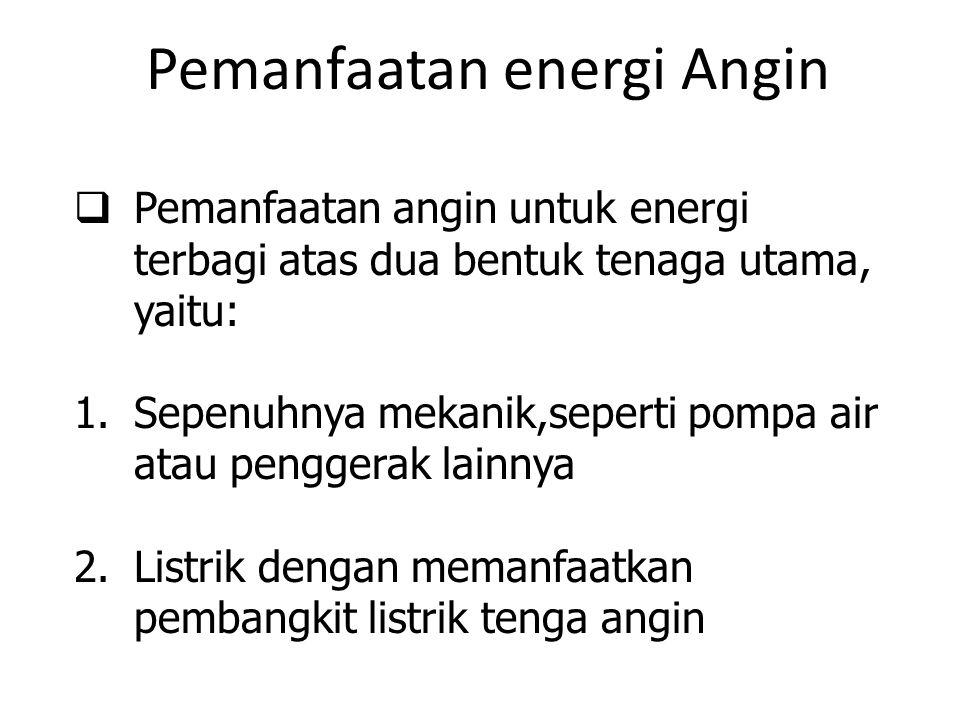  Pemanfaatan angin untuk energi terbagi atas dua bentuk tenaga utama, yaitu: 1.Sepenuhnya mekanik,seperti pompa air atau penggerak lainnya 2.Listrik