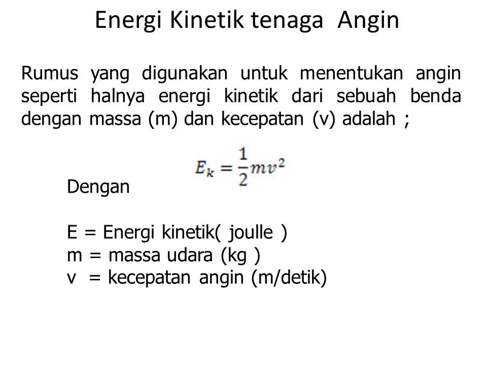 Rumus yang digunakan untuk menentukan angin seperti halnya energi kinetik dari sebuah benda dengan massa (m) dan kecepatan (v) adalah ; Dengan E = Ene