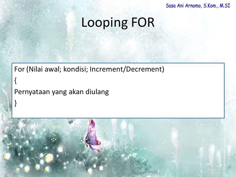 Looping FOR For (Nilai awal; kondisi; Increment/Decrement) { Pernyataan yang akan diulang }