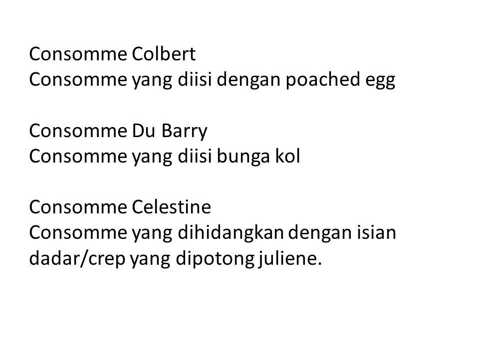 Consomme Colbert Consomme yang diisi dengan poached egg Consomme Du Barry Consomme yang diisi bunga kol Consomme Celestine Consomme yang dihidangkan d