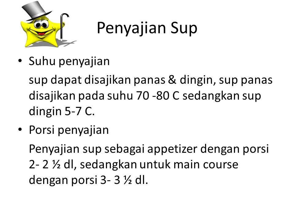 Penyajian Sup Suhu penyajian sup dapat disajikan panas & dingin, sup panas disajikan pada suhu 70 -80 C sedangkan sup dingin 5-7 C. Porsi penyajian Pe