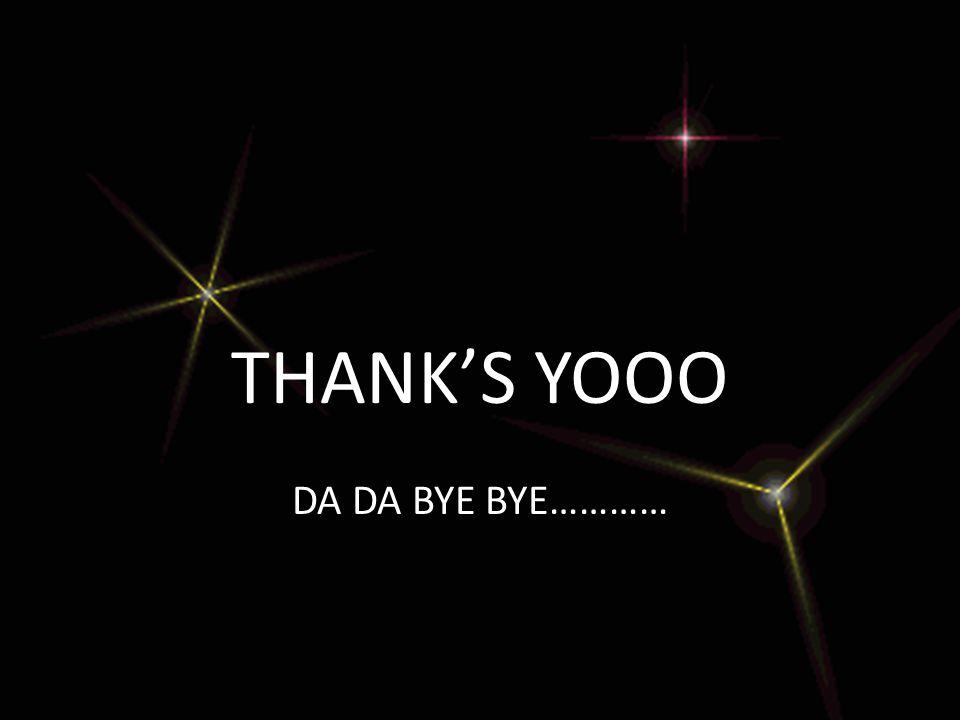 THANK'S YOOO DA DA BYE BYE…………
