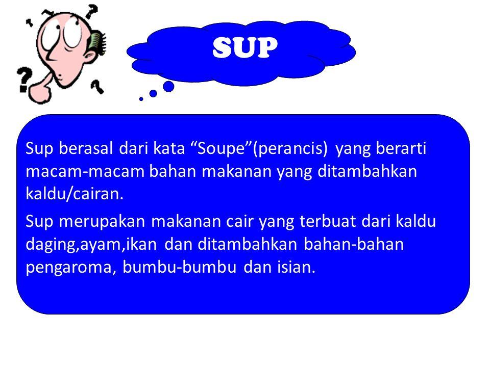 """SUP Sup berasal dari kata """"Soupe""""(perancis) yang berarti macam-macam bahan makanan yang ditambahkan kaldu/cairan. Sup merupakan makanan cair yang terb"""