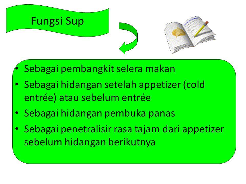 Fungsi Sup Sebagai pembangkit selera makan Sebagai hidangan setelah appetizer (cold entrée) atau sebelum entrée Sebagai hidangan pembuka panas Sebagai