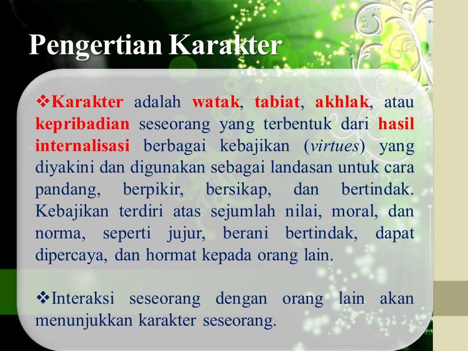  Karakter adalah watak, tabiat, akhlak, atau kepribadian seseorang yang terbentuk dari hasil internalisasi berbagai kebajikan (virtues) yang diyakini