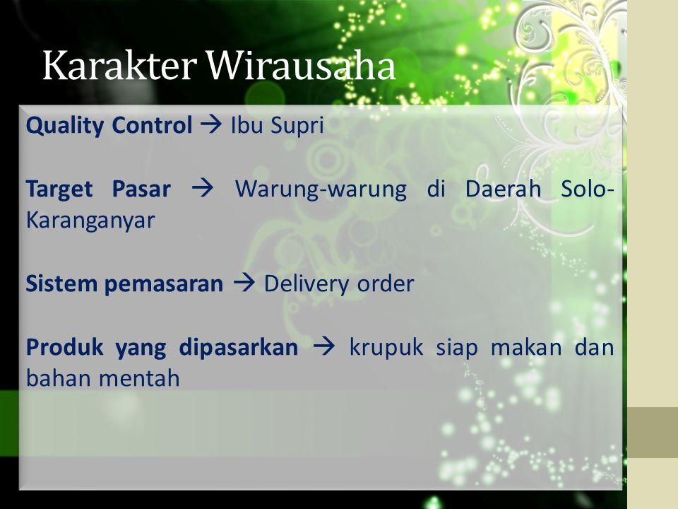 Karakter Wirausaha Quality Control  Ibu Supri Target Pasar  Warung-warung di Daerah Solo- Karanganyar Sistem pemasaran  Delivery order Produk yang