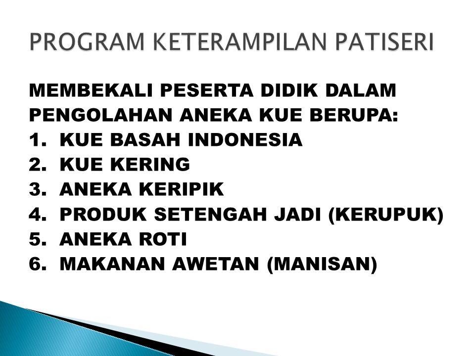MEMBEKALI PESERTA DIDIK DALAM PENGOLAHAN ANEKA KUE BERUPA: 1. KUE BASAH INDONESIA 2. KUE KERING 3. ANEKA KERIPIK 4. PRODUK SETENGAH JADI (KERUPUK) 5.