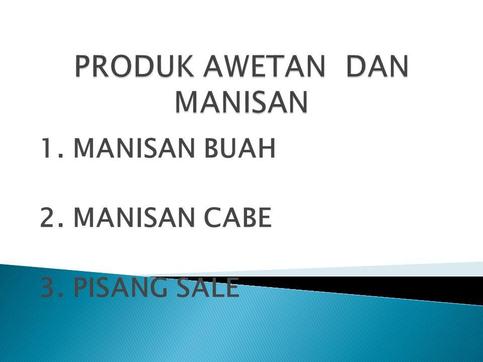 1. MANISAN BUAH 2. MANISAN CABE 3. PISANG SALE